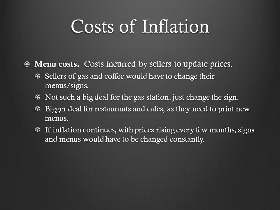 Costs of Inflation Menu costs.Costs incurred by sellers to update prices.