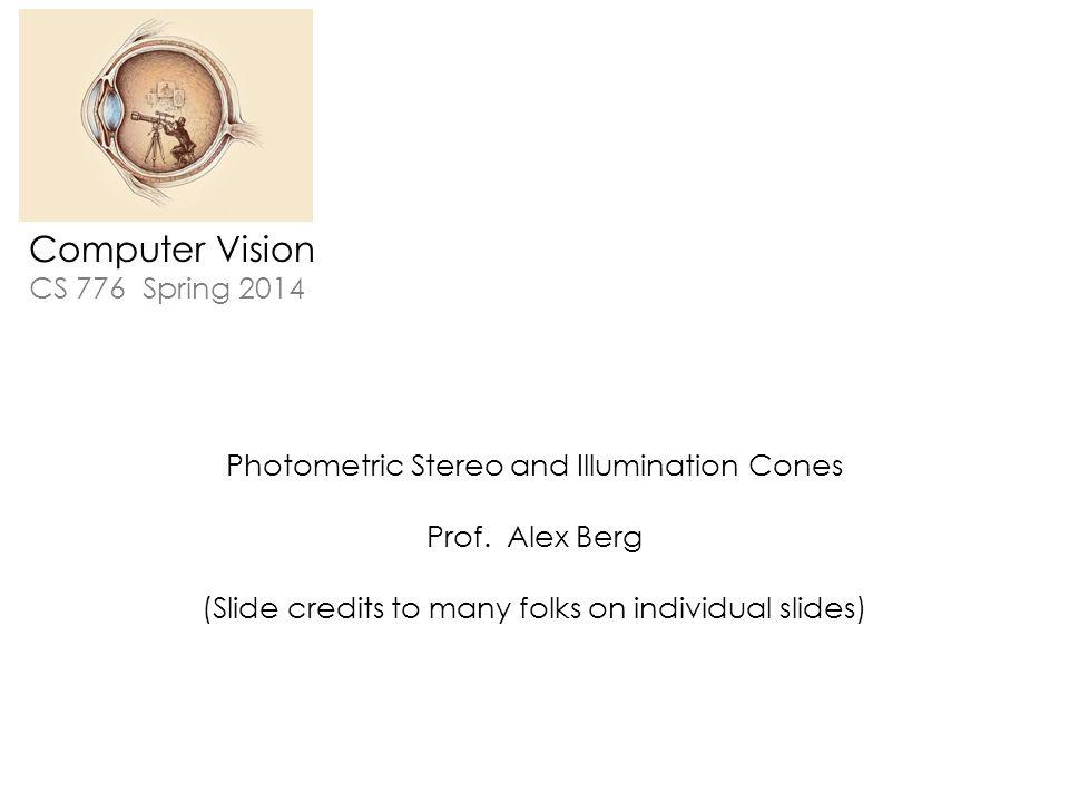 Computer Vision CS 776 Spring 2014 Photometric Stereo and Illumination Cones Prof.