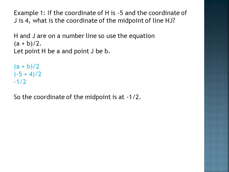 Example 1: If the coordinate of H is -5 and the coordinate of J is 4, what is the coordinate of the midpoint of line HJ.