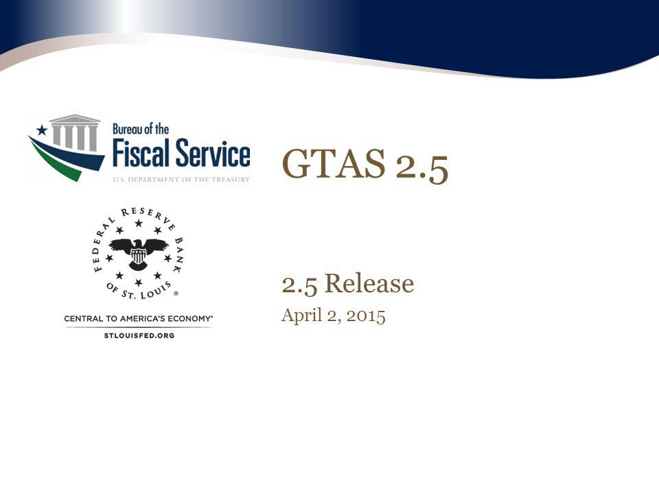 GTAS 2.5 2.5 Release April 2, 2015