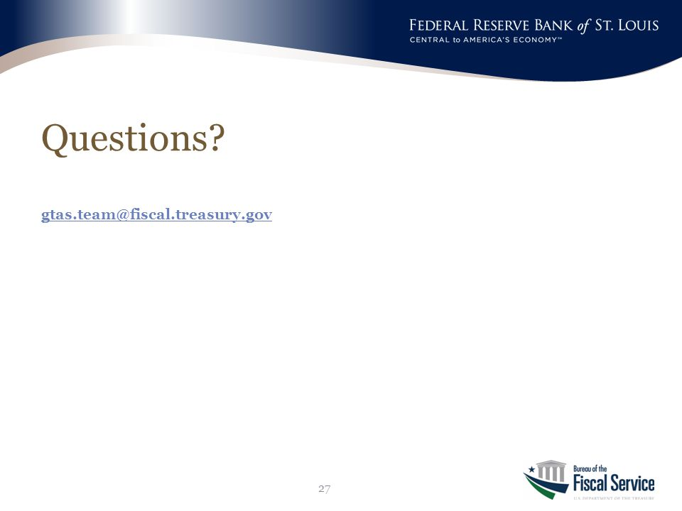 Questions gtas.team@fiscal.treasury.gov gtas.team@fiscal.treasury.gov 27