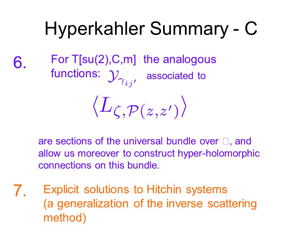Hyperkahler Summary - C For T[su(2),C,m] the analogous functions: are sections of the universal bundle over , and allow us moreover to construct hyper-holomorphic connections on this bundle.