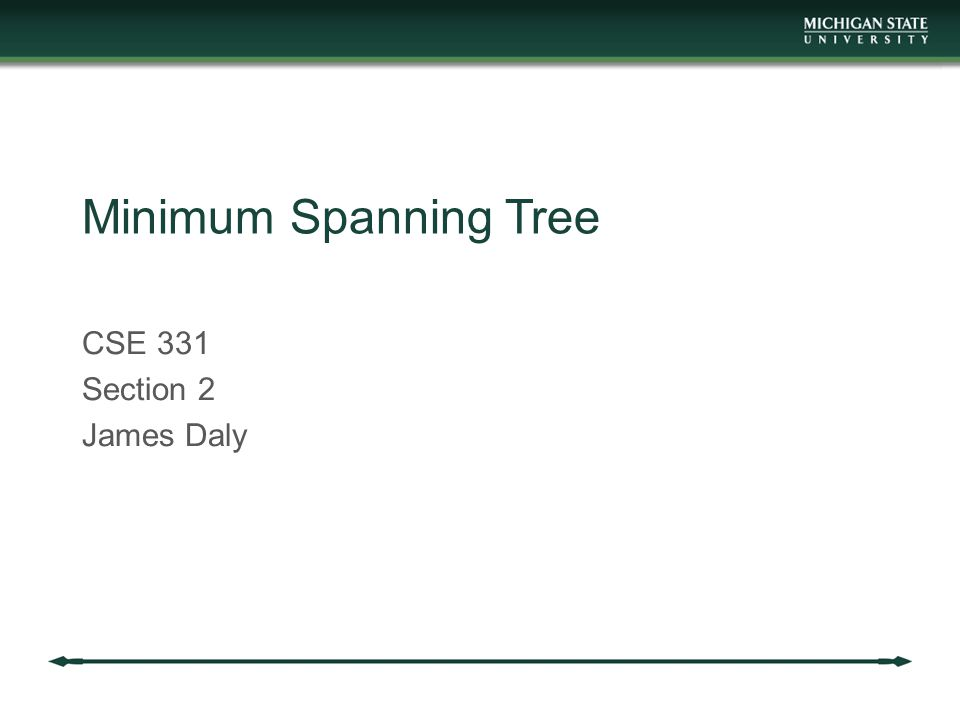 Minimum Spanning Tree CSE 331 Section 2 James Daly