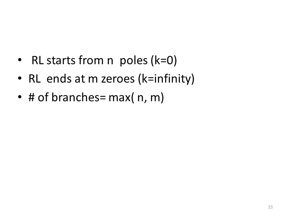 RL starts from n poles (k=0) RL ends at m zeroes (k=infinity) # of branches= max( n, m) 33