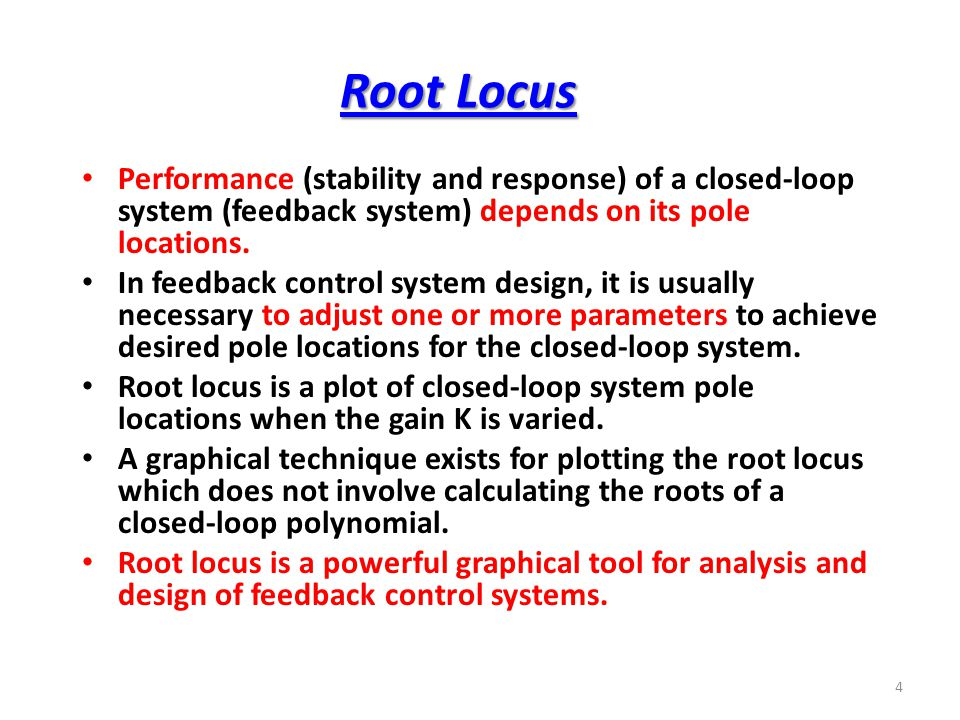 Performance (stability and response) of a closed-loop system (feedback system) depends on its pole locations.