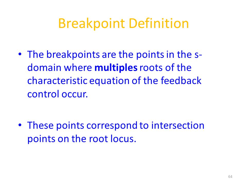 Breakpoint Definition The breakpoints are the points in the s- domain where multiples roots of the characteristic equation of the feedback control occur.