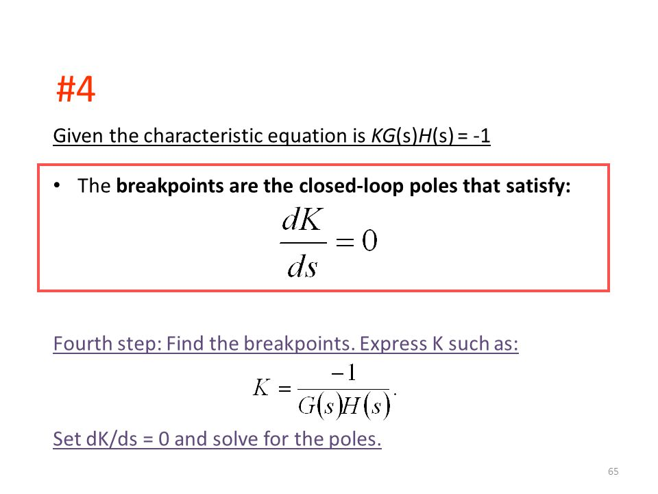 #4 Given the characteristic equation is KG(s)H(s) = -1 The breakpoints are the closed-loop poles that satisfy: Fourth step: Find the breakpoints.