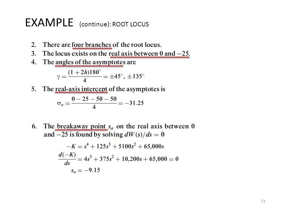 73 EXAMPLE (continue): ROOT LOCUS