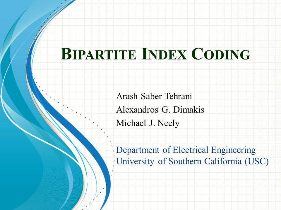 B IPARTITE I NDEX C ODING Arash Saber Tehrani Alexandros G.