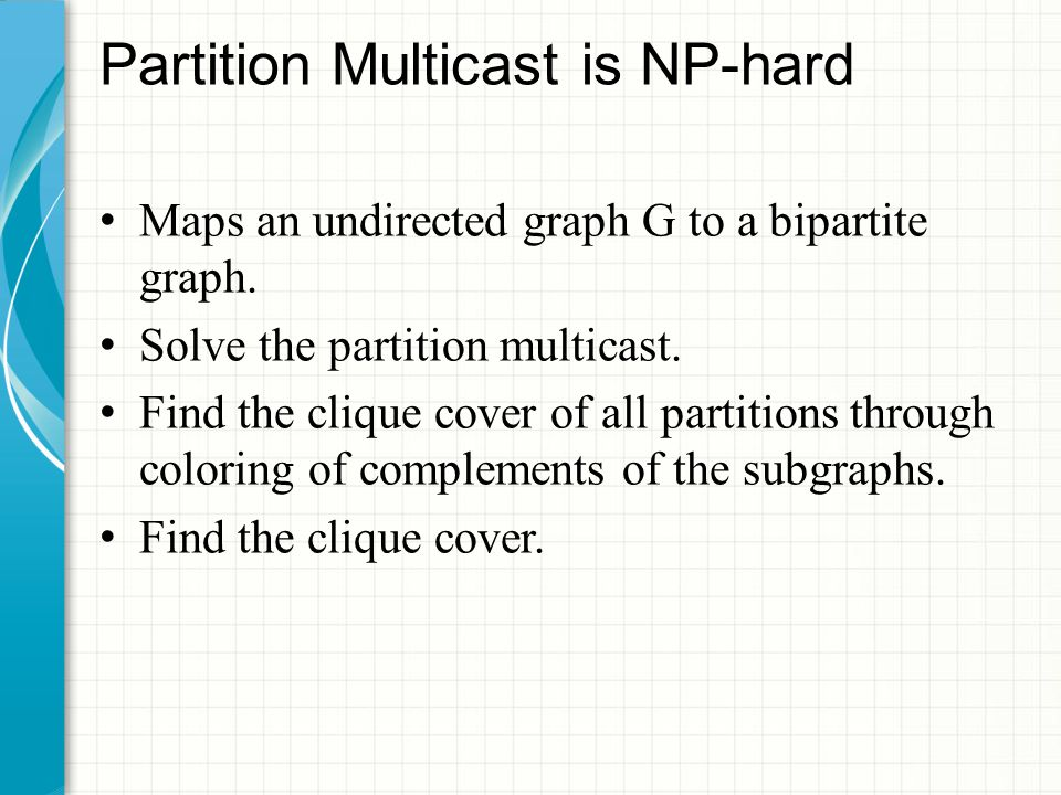 Partition Multicast is NP-hard Maps an undirected graph G to a bipartite graph.