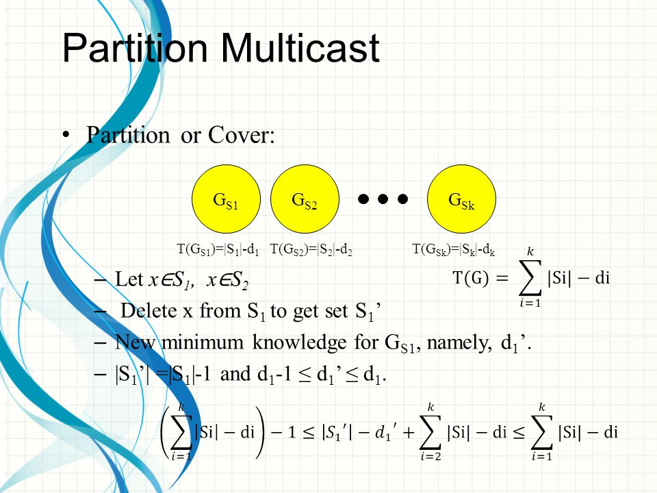 Partition Multicast Partition or Cover: – Let x ∈ S 1, x ∈ S 2 – Delete x from S 1 to get set S 1 ' – New minimum knowledge for G S1, namely, d 1 '.