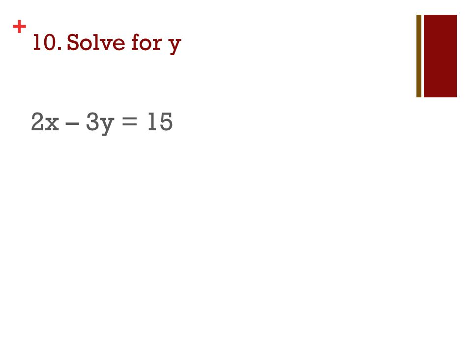 + 10. Solve for y 2x – 3y = 15