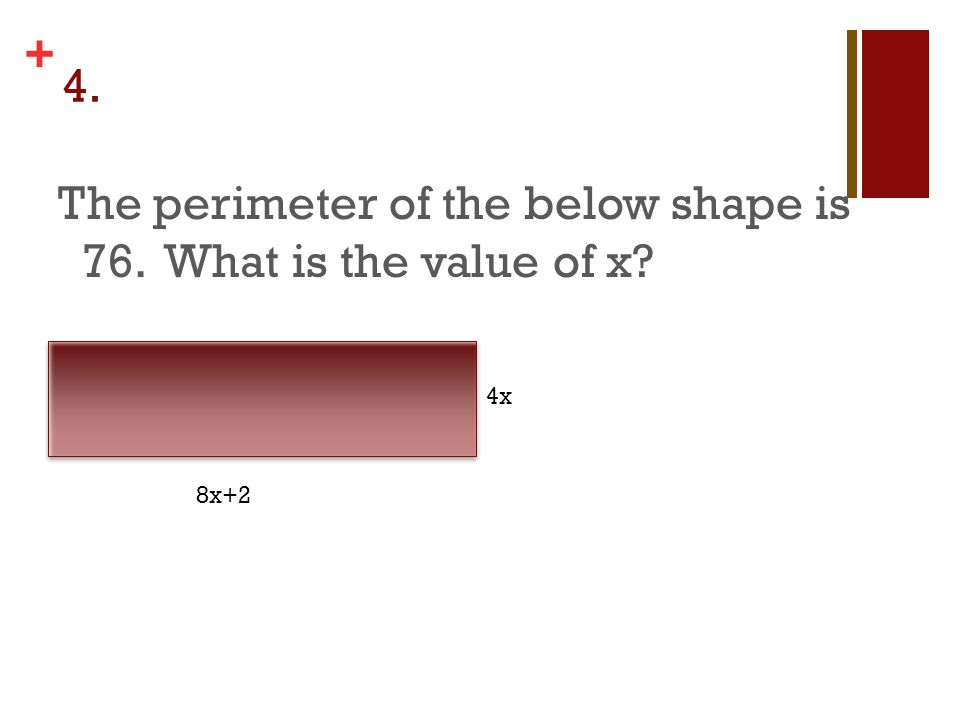 + 4. The perimeter of the below shape is 76. What is the value of x 8x+2 4x