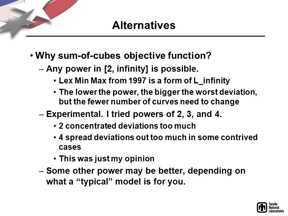 Alternatives Why sum-of-cubes objective function. –Any power in [2, infinity] is possible.