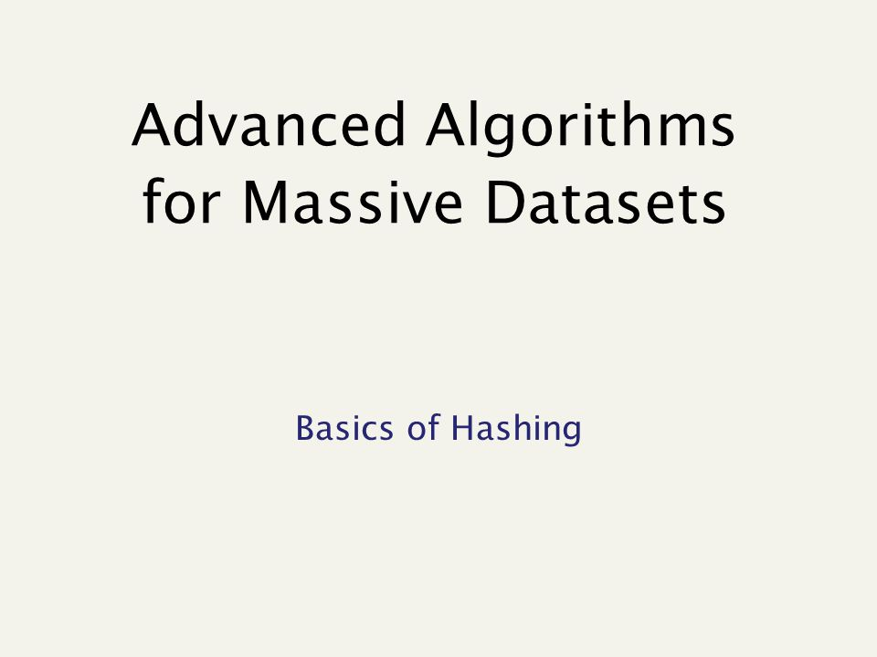 Advanced Algorithms for Massive Datasets Basics of Hashing