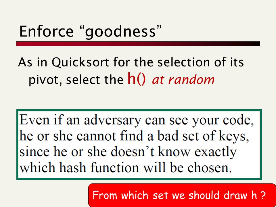 Enforce goodness As in Quicksort for the selection of its pivot, select the h() at random From which set we should draw h ?