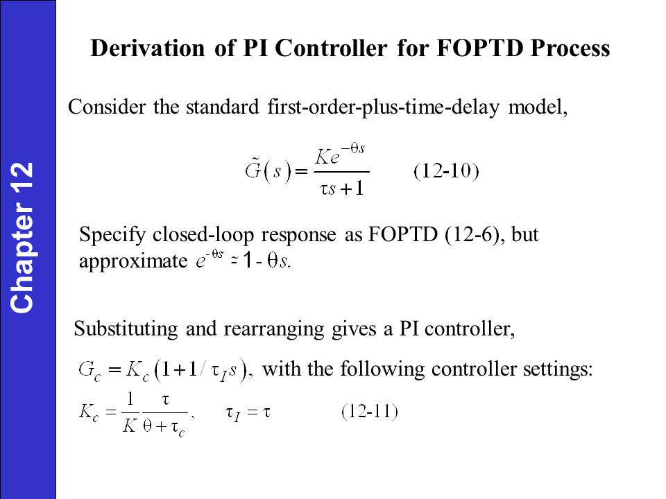 Chapter 16 Time Delay Compensation Model-based feedback controller that improves closed-loop performance when time delays are present Effect of added time delay on PI controller performance for a second order process (  1 = 3,  2 = 5) shown below