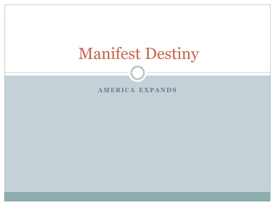 AMERICA EXPANDS Manifest Destiny
