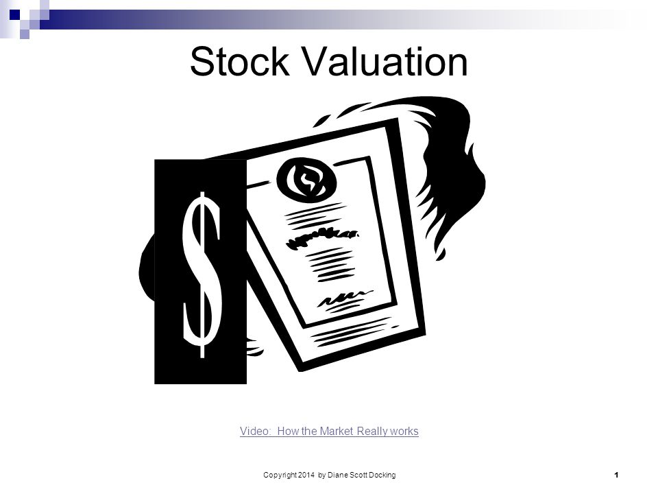 Copyright 2014 by Diane Scott Docking 1 Stock Valuation Video: How the Market Really works