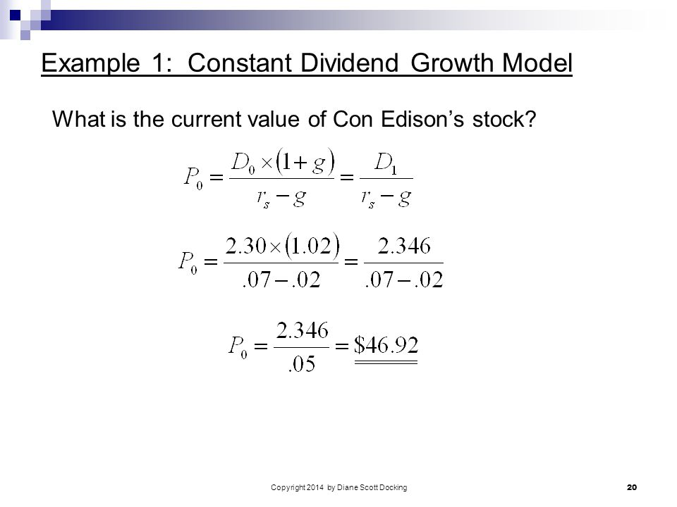 Copyright 2014 by Diane Scott Docking 20 Example 1: Constant Dividend Growth Model What is the current value of Con Edison's stock