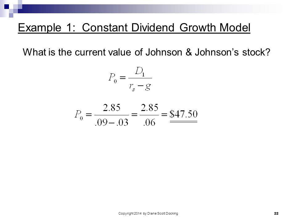 Copyright 2014 by Diane Scott Docking 22 Example 1: Constant Dividend Growth Model What is the current value of Johnson & Johnson's stock