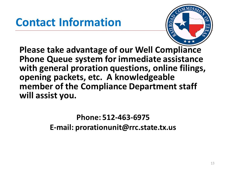 Please take advantage of our Well Compliance Phone Queue system for immediate assistance with general proration questions, online filings, opening packets, etc.