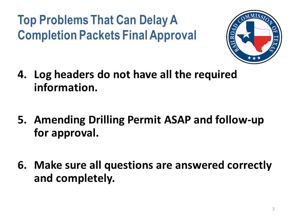Top Problems That Can Delay A Completion Packets Final Approval 4.Log headers do not have all the required information. 5.Amending Drilling Permit ASA