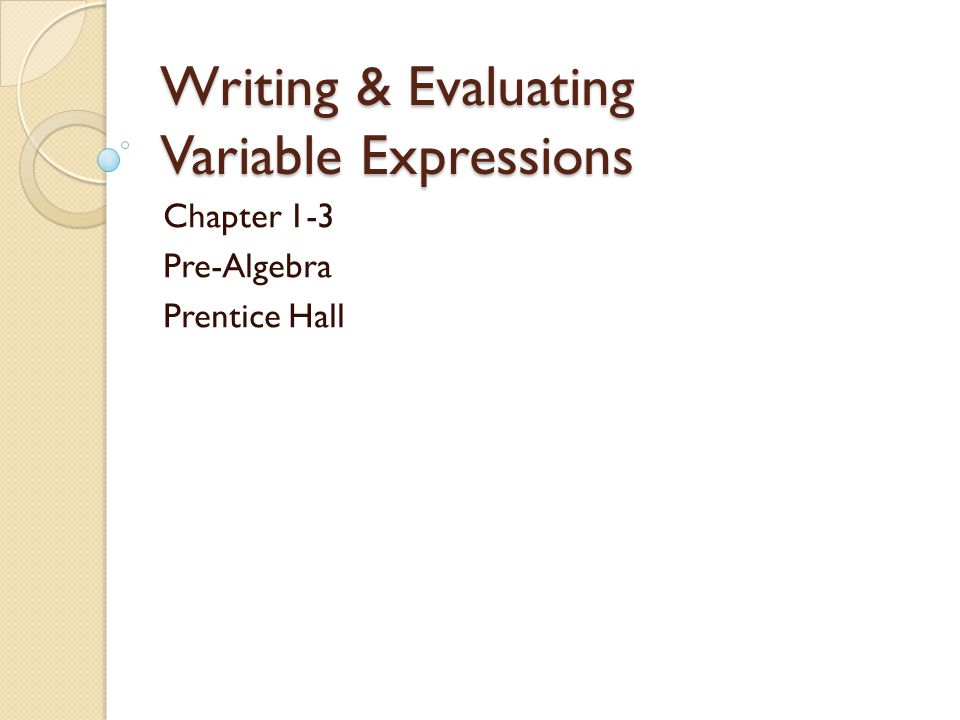 Writing & Evaluating Variable Expressions Chapter 1-3 Pre-Algebra Prentice Hall