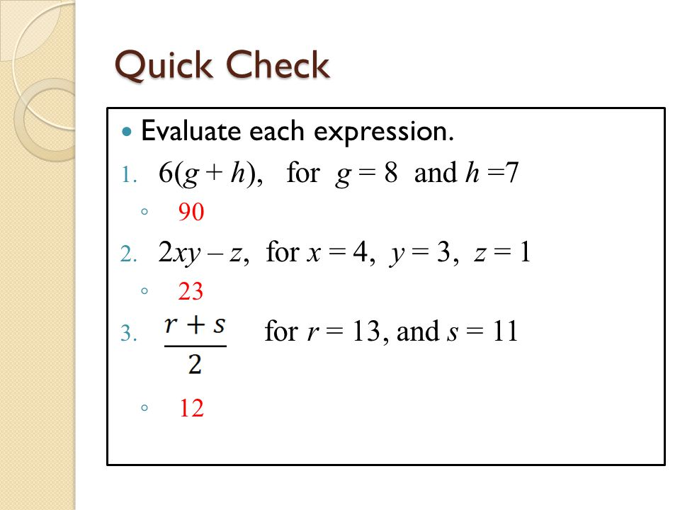 Quick Check Evaluate each expression. 1. 6(g + h), for g = 8 and h =7 ◦ 90 2.