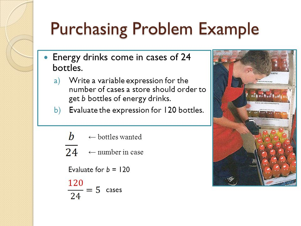 Purchasing Problem Example Energy drinks come in cases of 24 bottles.