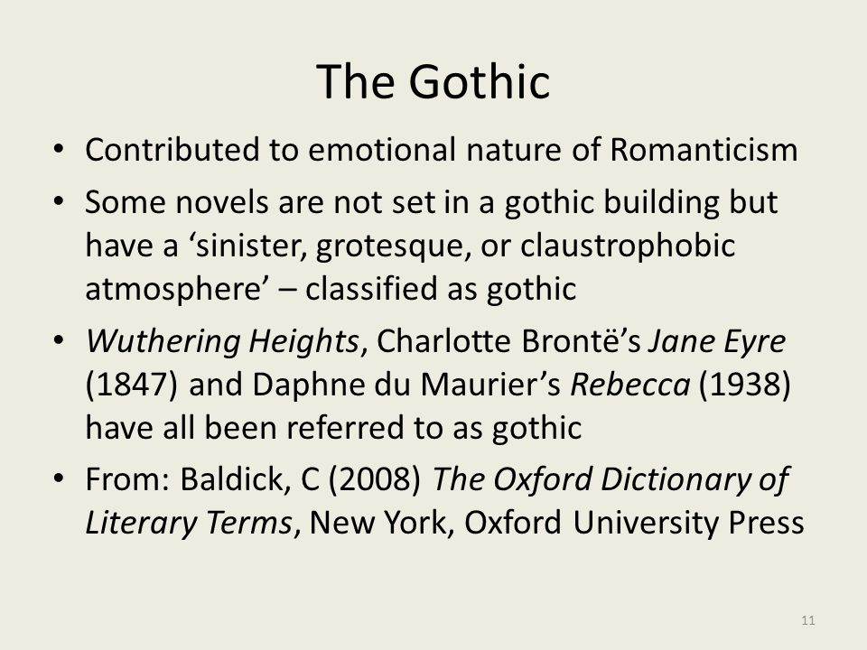 The Gothic Contributed to emotional nature of Romanticism Some novels are not set in a gothic building but have a 'sinister, grotesque, or claustropho