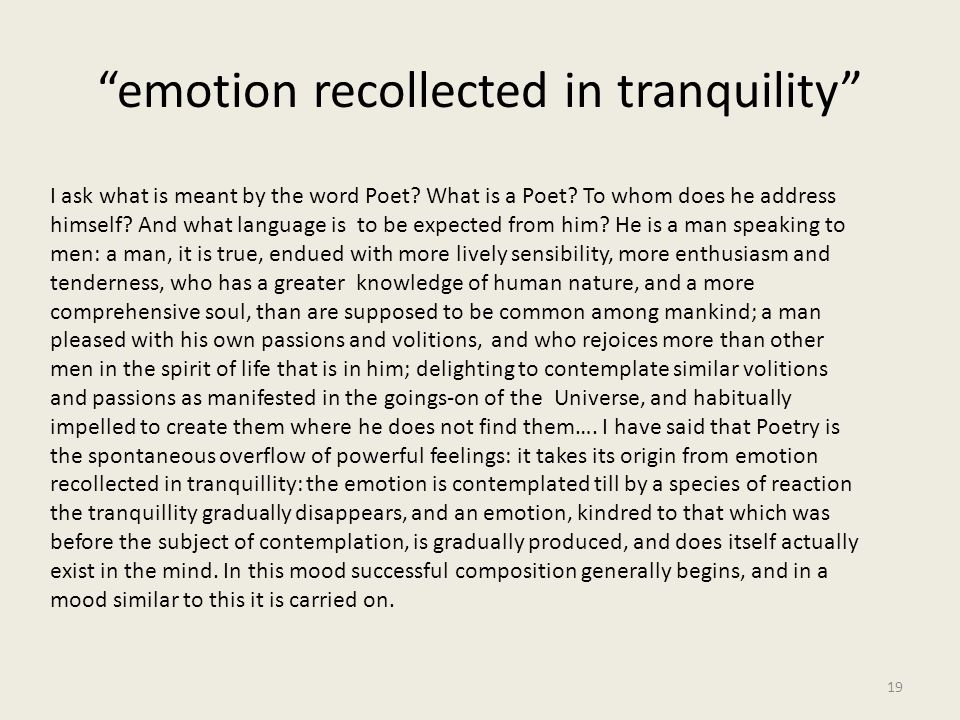"""""""emotion recollected in tranquility"""" 19 I ask what is meant by the word Poet? What is a Poet? To whom does he address himself? And what language is to"""