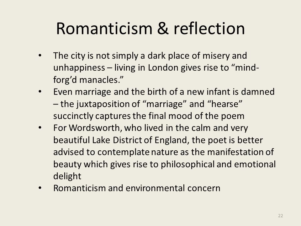"""Romanticism & reflection 22 The city is not simply a dark place of misery and unhappiness – living in London gives rise to """"mind- forg'd manacles."""" Ev"""