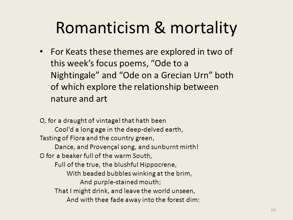 """Romanticism & mortality 24 For Keats these themes are explored in two of this week's focus poems, """"Ode to a Nightingale"""" and """"Ode on a Grecian Urn"""" bo"""