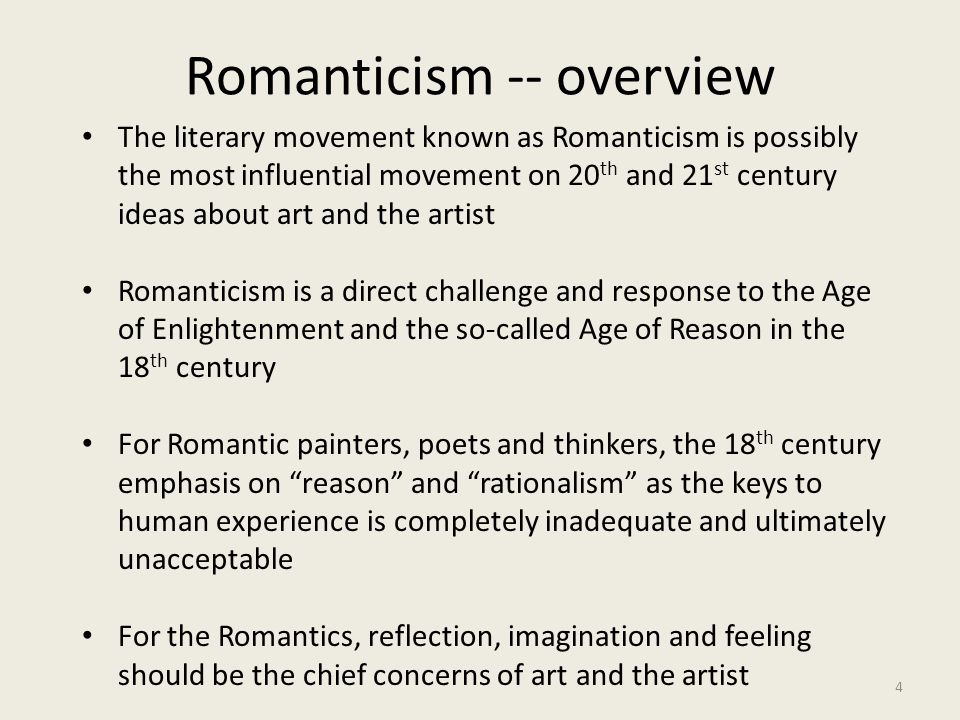 Romanticism -- overview 4 The literary movement known as Romanticism is possibly the most influential movement on 20 th and 21 st century ideas about
