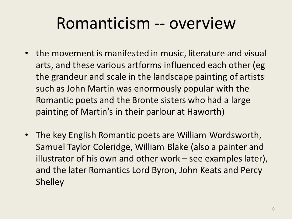 Romanticism -- overview 6 the movement is manifested in music, literature and visual arts, and these various artforms influenced each other (eg the gr