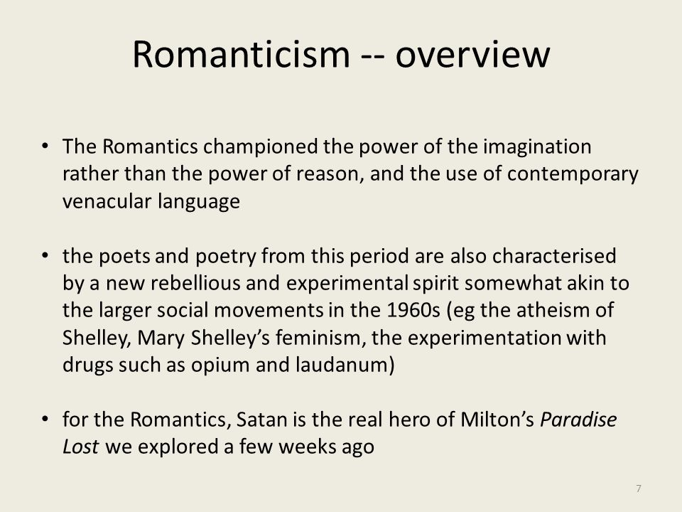 Romanticism -- overview 7 The Romantics championed the power of the imagination rather than the power of reason, and the use of contemporary venacular