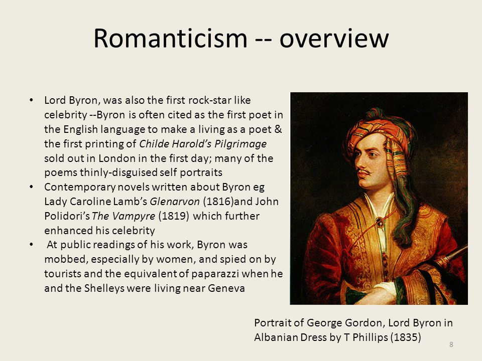 Romanticism -- overview 8 Lord Byron, was also the first rock-star like celebrity --Byron is often cited as the first poet in the English language to