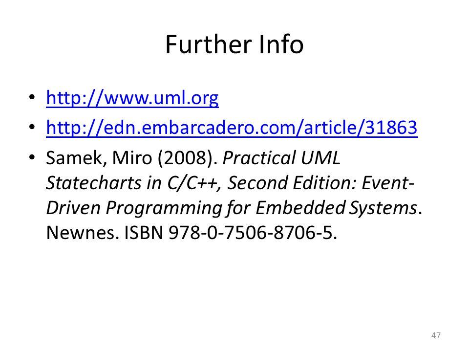 Further Info http://www.uml.org http://edn.embarcadero.com/article/31863 Samek, Miro (2008). Practical UML Statecharts in C/C++, Second Edition: Event