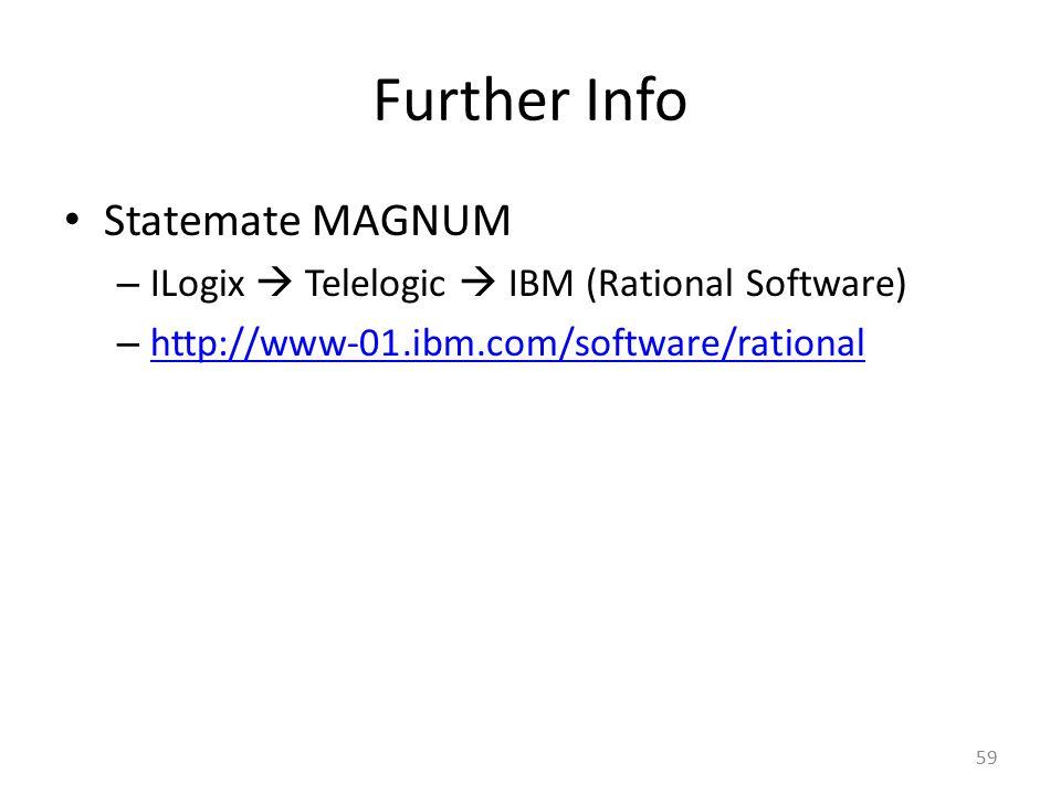 Further Info Statemate MAGNUM – ILogix  Telelogic  IBM (Rational Software) – http://www-01.ibm.com/software/rational http://www-01.ibm.com/software/