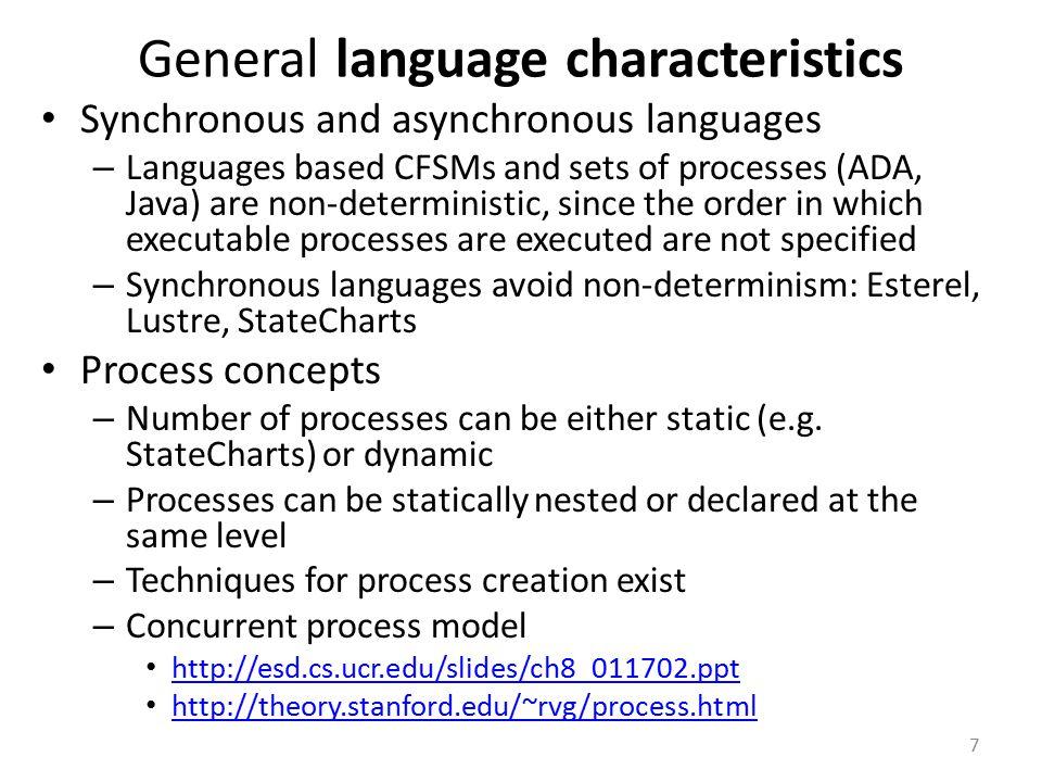General language characteristics Synchronous and asynchronous languages – Languages based CFSMs and sets of processes (ADA, Java) are non-deterministi