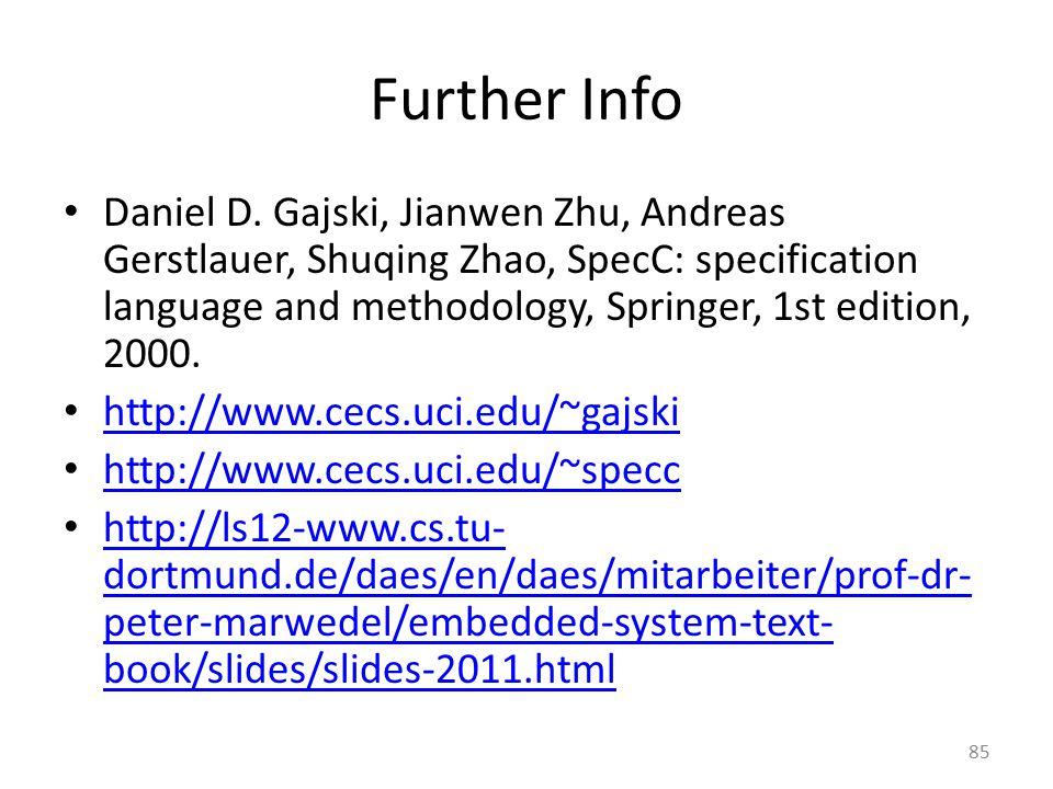 Further Info Daniel D. Gajski, Jianwen Zhu, Andreas Gerstlauer, Shuqing Zhao, SpecC: specification language and methodology, Springer, 1st edition, 20