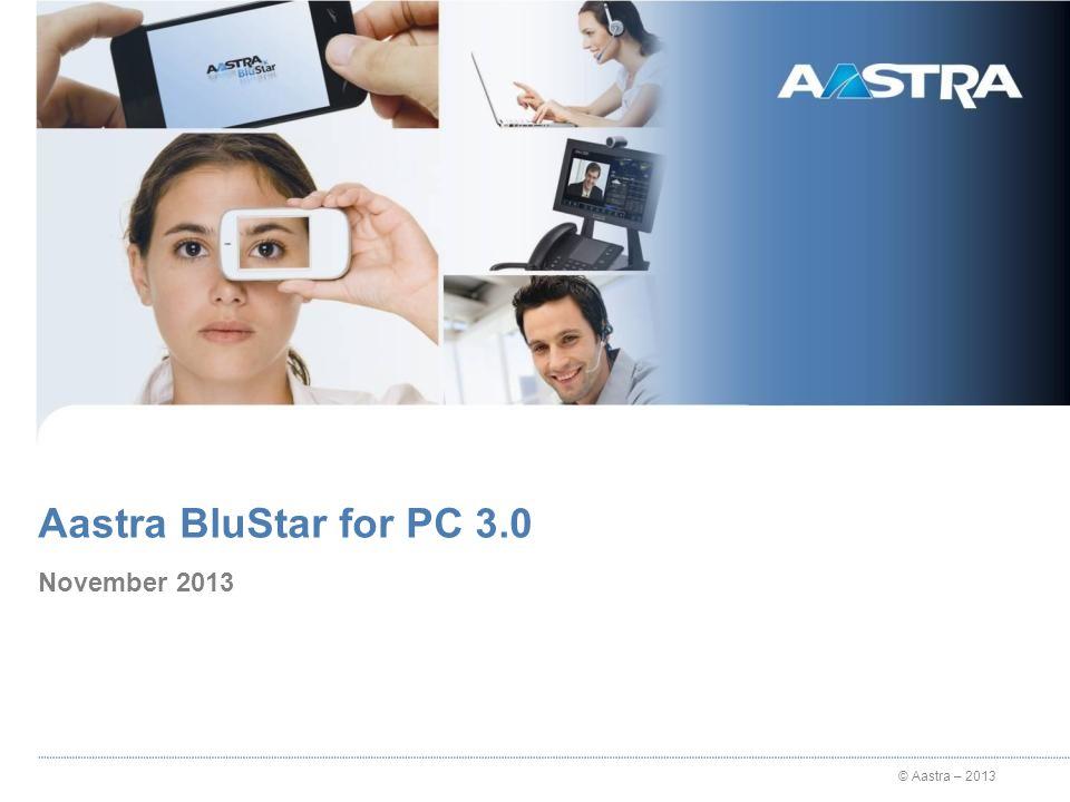 © Aastra – 2013 Aastra BluStar for PC 3.0 November 2013