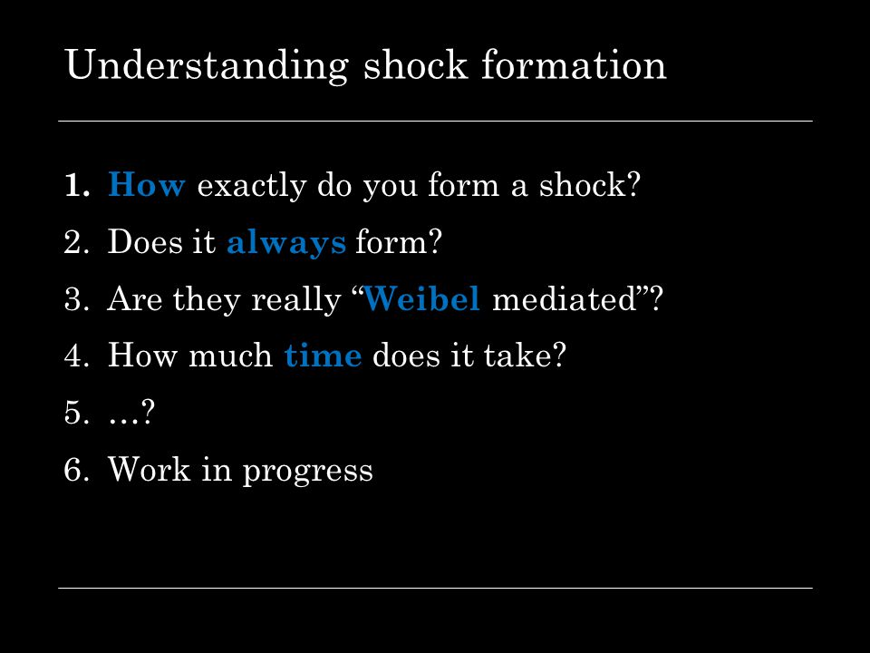 "Understanding shock formation 1. How exactly do you form a shock? 2.Does it always form? 3.Are they really "" Weibel mediated""? 4.How much time does it"