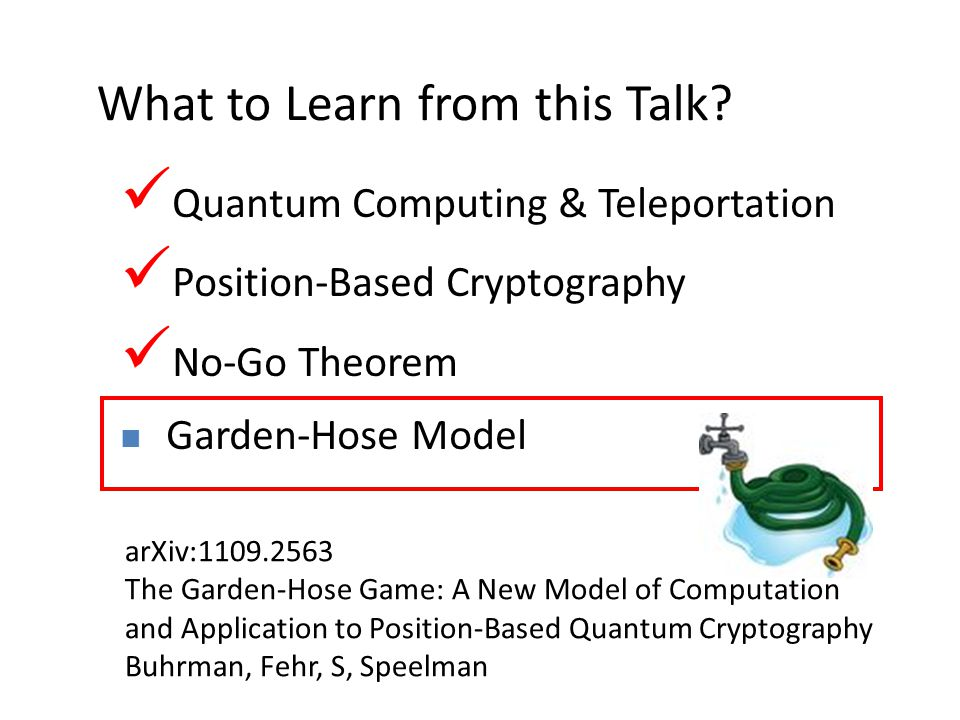31 What to Learn from this Talk? Quantum Computing & Teleportation Position-Based Cryptography No-Go Theorem Garden-Hose Model arXiv:1109.2563 The Gar