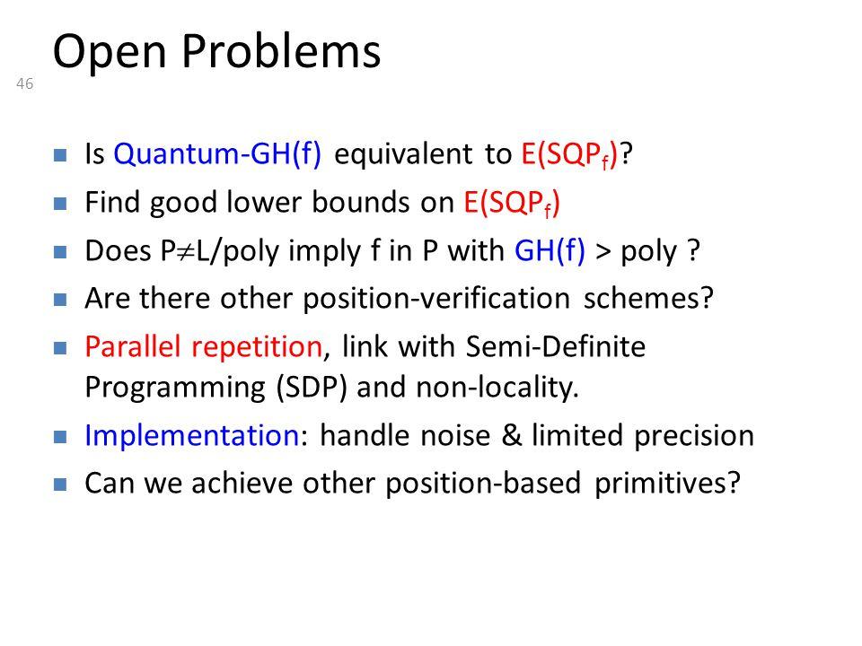 46 Open Problems Is Quantum-GH(f) equivalent to E(SQP f ).