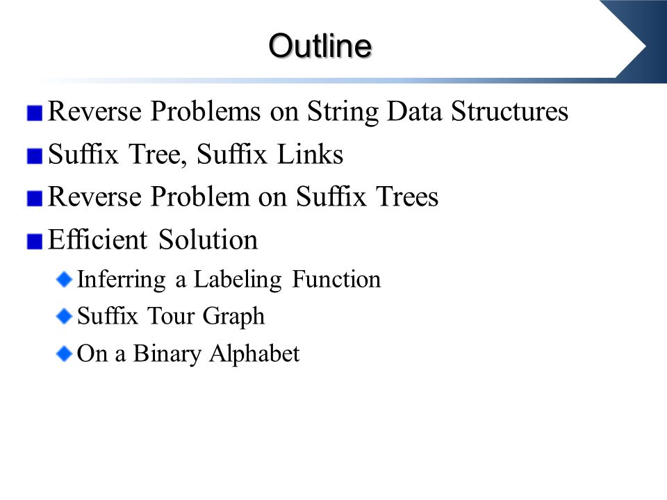 Reverse Problems on String Data Structures Suffix Tree, Suffix Links Reverse Problem on Suffix Trees Efficient Solution Inferring a Labeling Function Suffix Tour Graph On a Binary Alphabet Outline