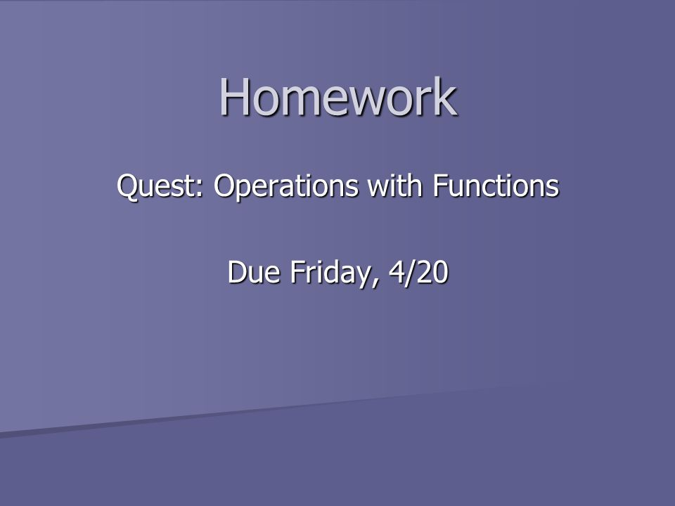 Homework Quest: Operations with Functions Due Friday, 4/20