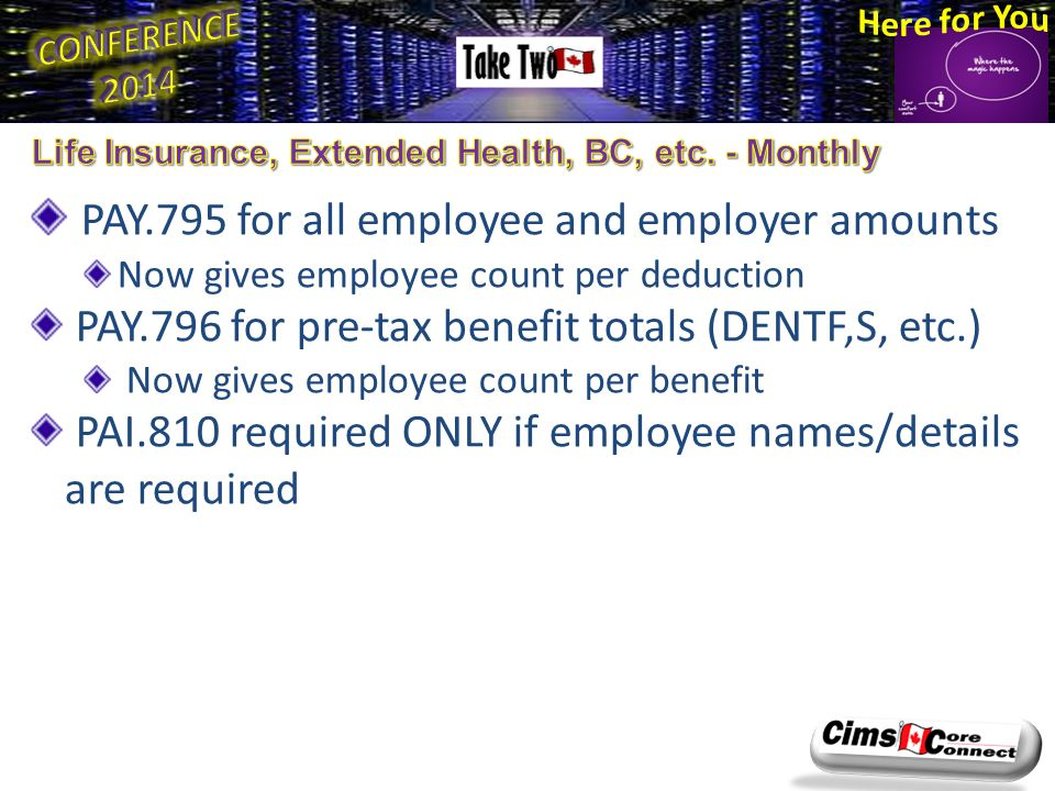 PAY.795 for all employee and employer amounts Now gives employee count per deduction PAY.796 for pre-tax benefit totals (DENTF,S, etc.) Now gives employee count per benefit PAI.810 required ONLY if employee names/details are required