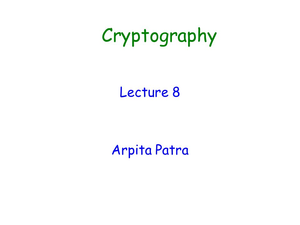 Cryptography Lecture 8 Arpita Patra